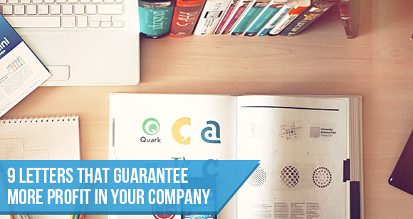 9 Letters That Guarantee More Profit in Your Company