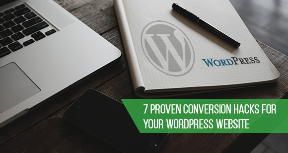 7 Proven Conversion Hacks For Your WordPress Website
